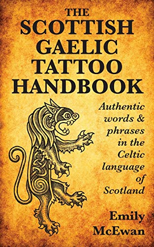 Compare Textbook Prices for The Scottish Gaelic Tattoo Handbook: Authentic Words and Phrases in the Celtic Language of Scotland  ISBN 9780995099807 by McEwan, Emily