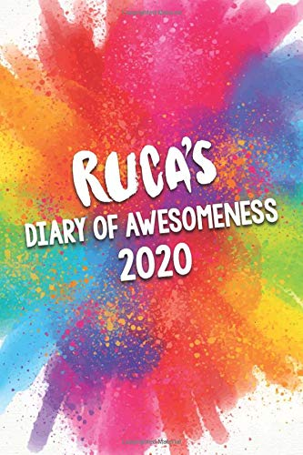 Ruca's Diary of Awesomeness 2020: Unique Personalised Full Year Dated Diary Gift For A Girl Called Ruca - 185 Pages - 2 Days Per Page - Perfect for ... Journal For Home, School College Or Work.