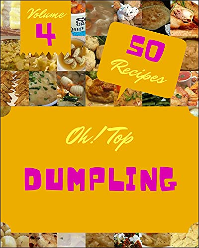 Oh! Top 50 Dumpling Recipes Volume 4: Happiness is When You Have a Dumpling Cookbook! (English Edition)