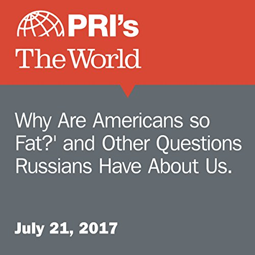 'Why Are Americans So Fat?' and Other Questions Russians Have About Us. audiobook cover art