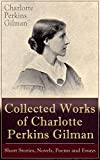 Collected Works of Charlotte Perkins Gilman: Short Stories, Novels, Poems and Essays