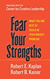 Image of Fear Your Strengths: What You Are Best at Could Be Your Biggest Problem