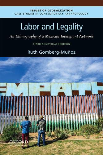 Compare Textbook Prices for Labor and Legality: An Ethnography of a Mexican Immigrant Network, 10th Anniversary Edition Issues of Globalization:Case Studies in Contemporary Anthropology 2 Edition ISBN 9780190076474 by Gomberg-Muñoz, Ruth