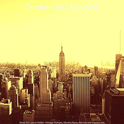 Music for Luxury Hotels - Vintage Trumpet, Electric Piano, Alto Sax and Soprano Sax