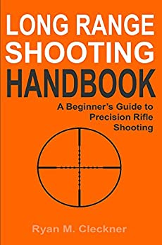 Long Range Shooting Handbook: Complete Beginner's Guide to Long Range Shooting by [Ryan Cleckner]