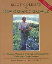 The New Organic Grower: Master's Manual of Tools and Techniques for the Home and Market Gardener