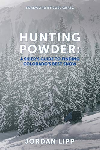 Hunting Powder: A Skier's Guide to Finding Colorado's Best Snow
