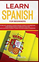 Learn Spanish for Beginners: Vocabulary, Grammar, Common Phrases, Words & Conversations: Learn Spanish FASTER at Home or in YOUR CAR! EASY & FUN Ways to Speak it Even if you are an ABSOLUTE BEGINNER (Spanish Language Learning)