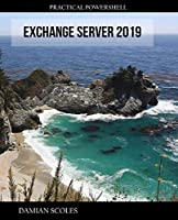 Practical PowerShell Exchange Server 2019: Use PowerShell effectively and efficiently on your Exchange Server 2019 Front Cover