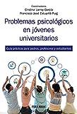 Problemas psicológicos en jóvenes universitarios: Guía práctica para padres, profesores y estudiantes