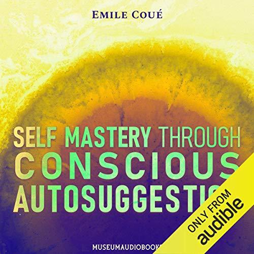 Self Mastery Through Conscious Autosuggestion Audiobook By Emile Coué cover art