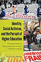 Identity, Social Activism, and the Pursuit of Higher Education: The Journey Stories of Undocumented and Unafraid Community Activists (Critical Studies of Latinos/as in the Americas)