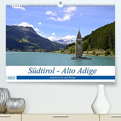 Südtirol - Alto Adige .macht Lust auf Berge (Premium, hochwertiger DIN A2 Wandkalender 2022, Kunstdruck in Hochglanz)