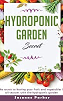 Hydroponic Garden Secret: The secret to having your fruit and vegetables in all seasons with the hydroponic garden