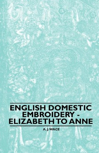 Amazing Deal English Domestic Embroidery - Elizabeth to Anne