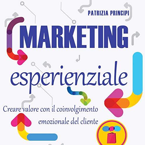 Marketing esperienziale: Creare valore con il coinvolgimento emozionale del cliente audiobook cover art