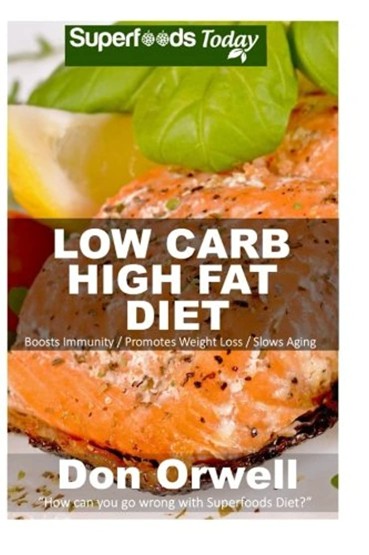 Low Carb High Fat Diet: Over 160+ Low Carb High Fat Meals, Dump Dinners Recipes, Quick & Easy Cooking Recipes, Antioxidants & Phytochemicals, Soups ... Weight Loss Transformation Book) (Volume 100)