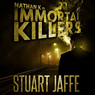 Immortal Killers     Nathan K, Book 1              By:                                                                                                                                 Stuart Jaffe                               Narrated by:                                                                                                                                 Stuart Jaffe                      Length: 5 hrs and 19 mins     14 ratings     Overall 4.3