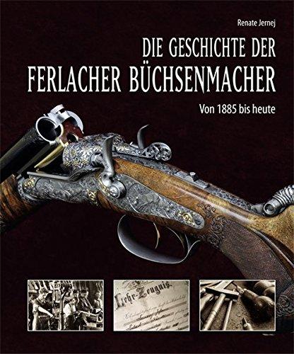 Die Geschichte der Ferlacher Büchsenmacher: Von 1885 bis heute