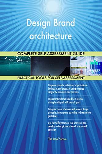 Design Brand architecture All-Inclusive Self-Assessment - More than 700 Success Criteria, Instant Visual Insights, Comprehensive Spreadsheet Dashboard, Auto-Prioritized for Quick Results