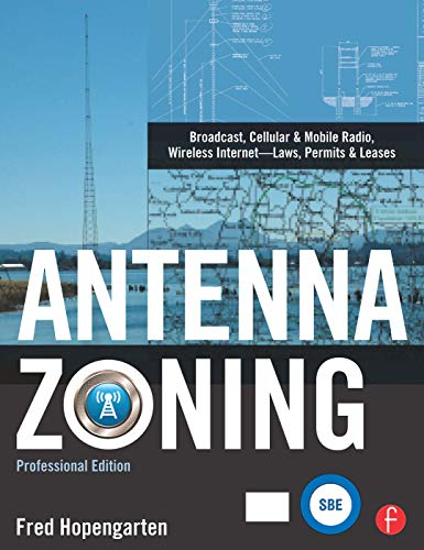 Antenna Zoning: Cellular, TV, Radio, and Wireless Internet: Broadcast, Cellular & Mobile Radio, Wireless Internet- Laws, Permits & Leases