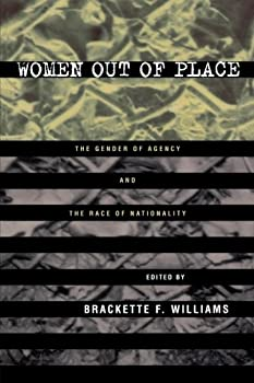 Women Out of Place: The Gender of Agency and the Race of Nationality