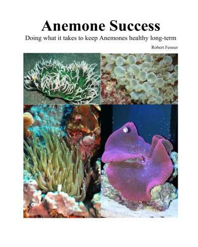 Success With Anemones: Doing what it takes to keep Anemones healthy long-term (Aquarium Success, Band 4)