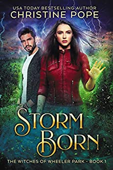 Storm Born (The Witches of Wheeler Park Book 1) by [Christine Pope]