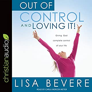 Out of Control and Loving It     Giving God Complete Control of Your Life              By:                                                                                                                                 Lisa Bevere                               Narrated by:                                                                                                                                 Carla Mercer-Meyer                      Length: 4 hrs and 56 mins     6 ratings     Overall 5.0
