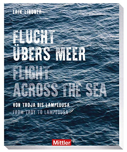 Flucht übers Meer- Flight across the sea - Von Troja bis Lampedusa - From Troy to Lampedusa