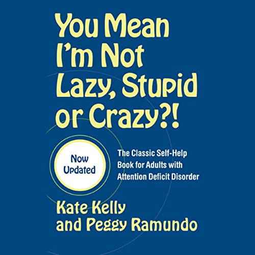 You Mean I'm Not Lazy, Stupid or Crazy? Audiobook By Kate Kelly cover art