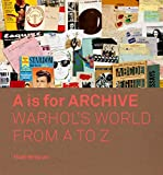 A is for Archive: Warhol's World from A to Z...