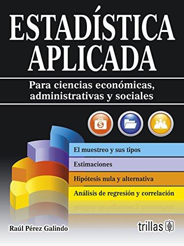 Estadística aplicada / Applied Statistics: Para ciencias económicas, administrativas y sociales /...