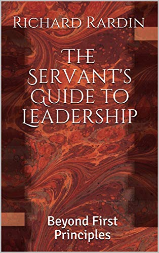 The Servant\'s Guide to Leadership: Beyond First Principles (English Edition)