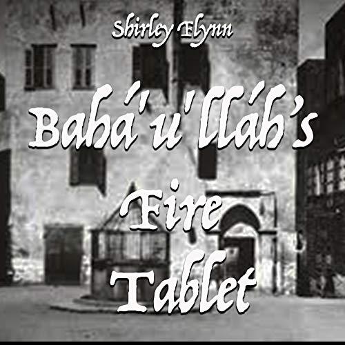 Bahá'u'lláh's Fire Tablet