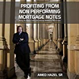 Profiting from Non-Performing Mortgage Notes: Being the Banker with Your Interest Secured by Real Estate