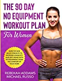 The 90 Day No Equipment Workout Plan For Women: Burn Fat and Build Strength to Increase Longevity and Defy Aging With No Equipment From the Comfort of Your Home