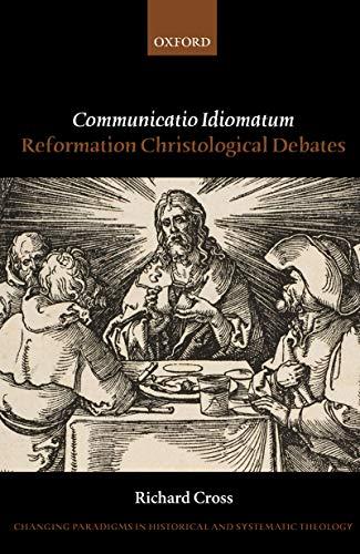 Communicatio Idiomatum: Reformation Christological Debates ...