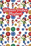 Ultimate Frisbee Playbook: Ultimate Frisbee Coaching Field Diagrams Plan Your Game Strategies Tactics Draw Up Your Winning Plays Creating Drills ... & Players Playbook Log Journal Notebook