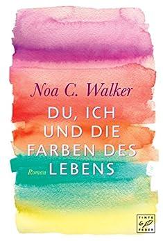 Du, ich und die Farben des Lebens (German Edition) por [Noa C. Walker]