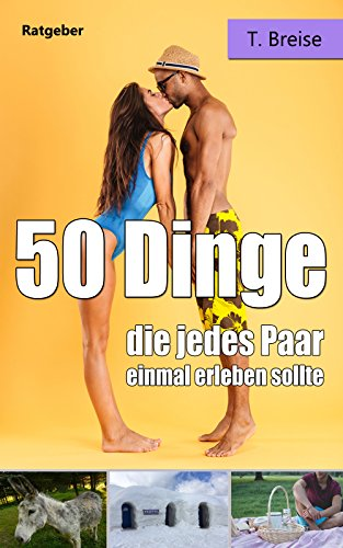 50 Dinge, die jedes Paar einmal erleben sollte (German Editi