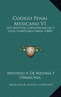 Codigo Penal Mexicano V1: Sus Motivos, Concordancias Y Leyes Complementarias (1880) (Spanish Edition)