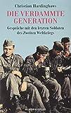 Die verdammte Generation: Gespräche mit den letzten Soldaten des Zweiten Weltkriegs - Christian Hardinghaus
