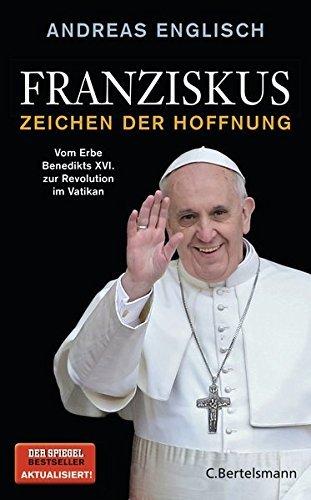 Franziskus - Zeichen der Hoffnung: Vom Erbe Benedikts XVI. zur Revolution im Vatikan by Andreas Englisch(19. April 2013)