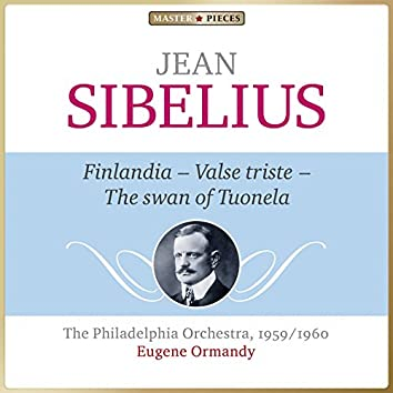 Masterpieces Presents Jean Sibelius: Finlandia Op. 26, Valse triste & The Swan of Tuonela