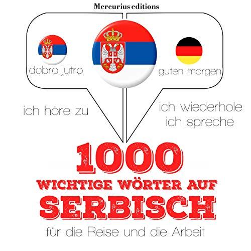 1000 wichtige Wörter auf Serbisch für die Reise und die Arbeit: Ich höre zu. Ich wiederhole. Ich spreche.