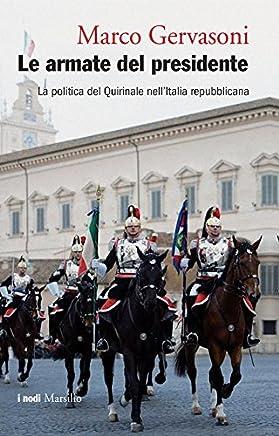 Le armate del presidente: La politica del Quirinale nellItalia repubblicana (I nodi)