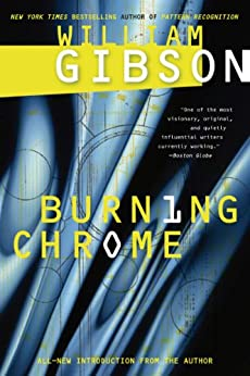 Burning Chrome by [William Gibson]