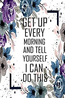 Get up every morning and tell yourself i can do this: Food journals for weight loss and Activity Tracker Meal and Exercise Notebook for Women and Girls (Diet Quote)