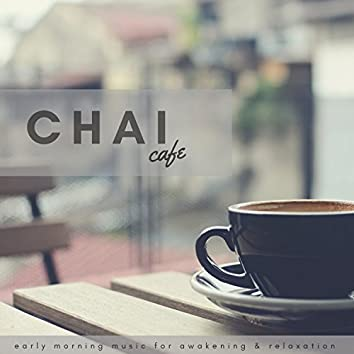 Chai Cafe (Early Morning Music For Awakening and amp; Relaxation)